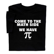 Funny Pi Day Shirt T Shirt Math Geek Nerd Graphic Cotton Come to Math Side Summer sportwear casual t-shirt