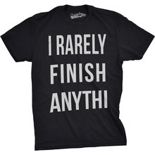 Mens Rarely Finish Anything Funny T shirts Humorous Novelty Tees for Men Cool Harajuku  Fashion Classic Unique free shipping