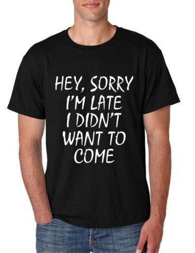 brixini.com - Sorry I'm Late I Didn't Want To Come Tee