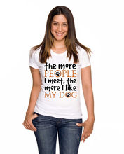 THE MORE PEOPLE I MEET LIKE MY DOG ladies mens tshirt mothers dayPrinted Summer Style Tees Male Harajuku Top Fitness
