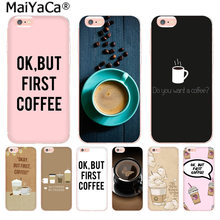 MaiYaCa Ok But First Coffee Pattern Luxury Accessories Case for iphone 11 pro 8 7 66S Plus X 10 5S SE XS XR XS MAX(China)
