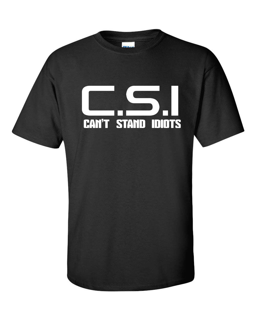 C.S.I Can't Stand Idiots TV Spoof Funny Men's <font><b>Tee</b></font> <font><b>Shirt</b></font> Small to <font><b>6</b></font> <font><b>XL</b></font> image