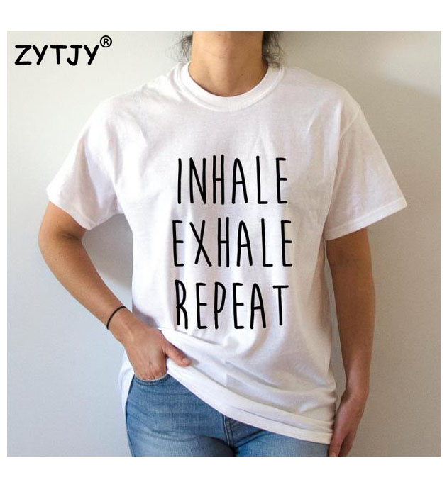 Inhale Exhale repeat Print Women tshirt Cotton Casual Funny t shirt For Lady Top Tee Hipster Tumblr Drop Ship Z-928