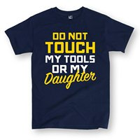 Do Not Touch My Tools Or My Daughter Adult Short Sleeve Tee T Shirt Fashiont Shirt