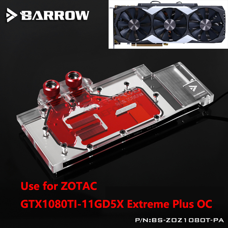 BARROW Full Cover Graphics Card Block use for ZOTAC GTX1080TI-11GD5X Extreme Plus OC GPU Radiator Block with RGB BS-ZOZ1080T-PA brand new gtx1050ti 4gx gaming oc computer game independent graphics card 4gb gddr5 128bit gefore gtx 1050 ti graphics for zotac