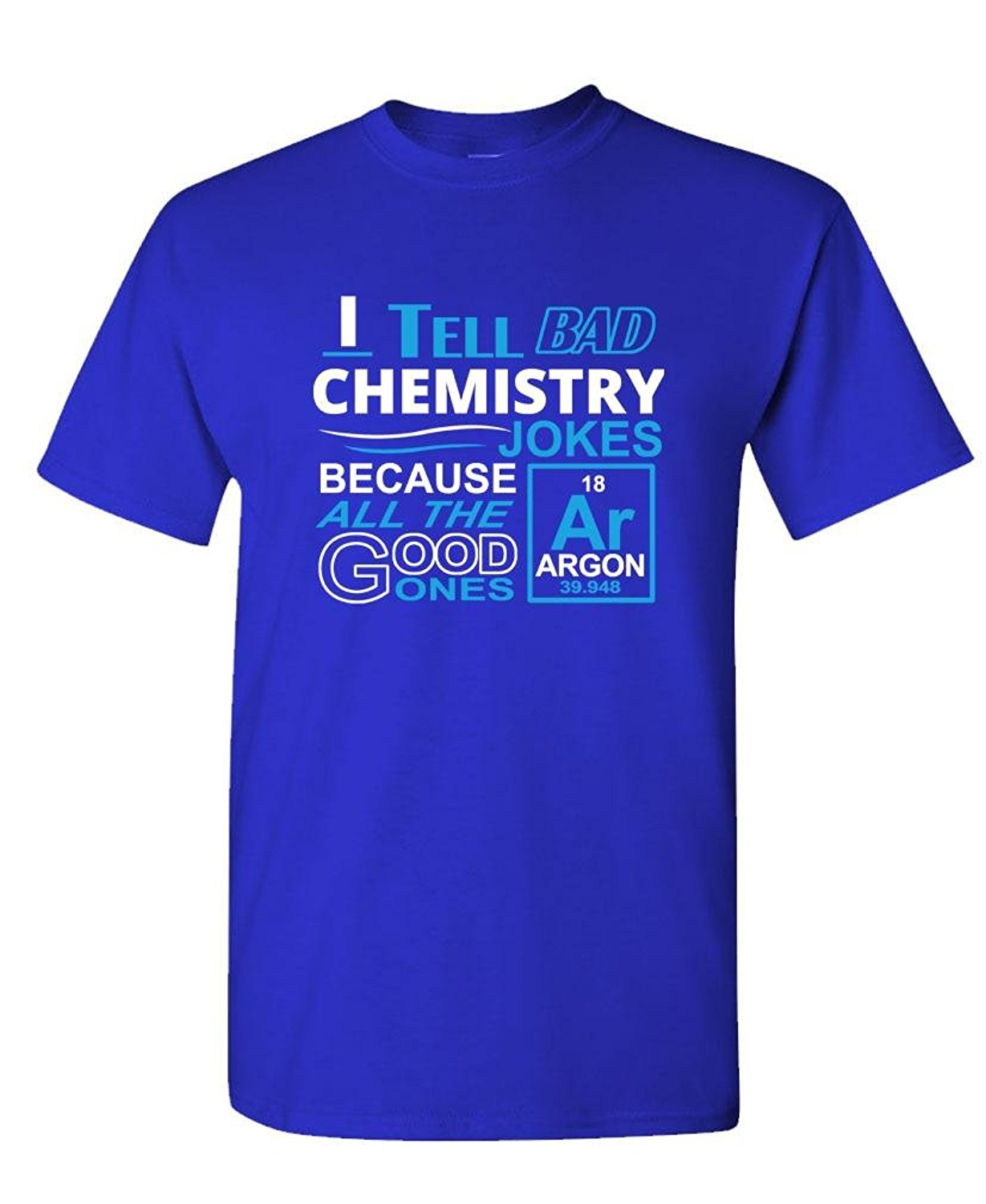 Comical Shirt MenS I TELL BAD CHEMISTRY JOKES -pop funny - Mens Cotton T-Shirt