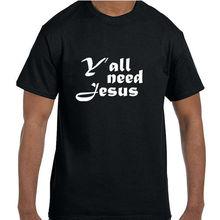 Christian Jesus Yall Need T-Shirt tshirt  Free shipping Tops Fashion Classic Unique gift