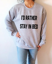 I'd Rather stay in bed Sweatshirt Unisex slogan women top cute womens gift to her, teen jumper slogan sweatshirt funny -E008 slogan
