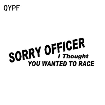QYPF 15.6CM*5CM Interesting Sorry Officer I Thought You Wanted To Race Vinyl Car Sticker Decal Black Silver C15-2592 image
