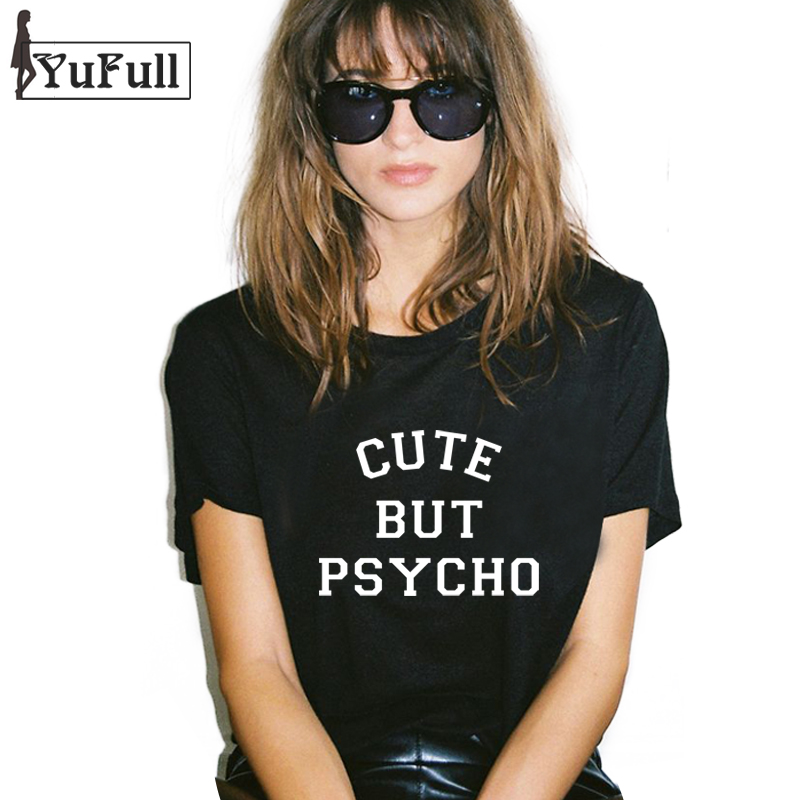 Harajuku 2017 T Shirt Women Tops Punk rock cute but psycho Letter Print Tee Shirt Femme T-shirt Casual tshirt O-neck Tumblr XL