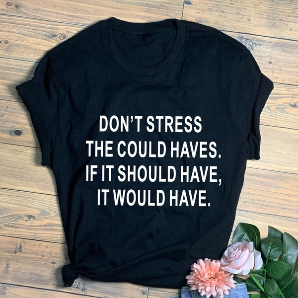 Don'T Stress The Could...