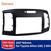 Seicane 202*102mm Double Din refitting Car Radio Panel Fascia for Toyota Allion 240 Audio Cover Dash Trim Installation Frame Kit