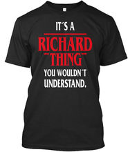Its Richard Thing U Wouldnt Understand - I'm A What's Standard Unisex T-Shirt Harajuku Tops t shirt Fashion Classic Unique thing classic volume 2