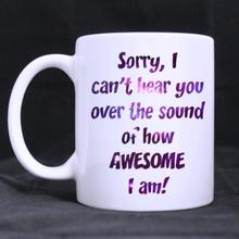 Funny Quotes Printed Mug sorry,I cant hear you over the sound of how Ceramic Coffee Cup Cups (11 Oz capacity)