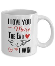 Love You More The End I Win Mug  11 Oz Funny Valentine Gift for couple Lover Valentines Day Birthday