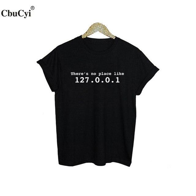 There's No Place Like 127.0.0.1 T-shirt Funny Geek Computer IT Gift Punk Rock Harajuku Idea Tee Shirt Hipster Women Tee Shirt 1