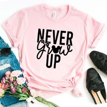 Never Grow Up Women tshirt Cotton Casual Hipster Funny t-shirt Gift Lady Yong Girl Top