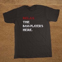 Relax The Bass Player S Here Music Band Christmas PRINTED T SHIRT FUNNY T Shirt Tee