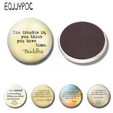 Buddha Quote The Trouble Is, You Think Have Time 30 MM Refrigerator Magnets Glass Dome Fridge Memo Round Magnetic Sticker