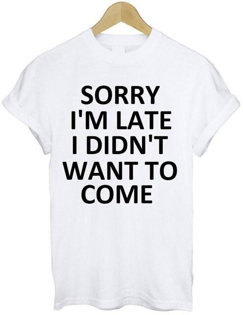 Хлопок Белая футболка-извини за опоздание Лето Забавный L Печати Футболки 2017 Высокое Качество Груза падения