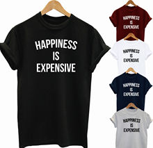 HAPPINESS IS EXPENSIVE FUNNY SLOGAN T SHIRT PARTY GIFT IDEA TOP UNISEX TEE  Funny Tops Tee New Unisex Funny Tops free shipping happiness is