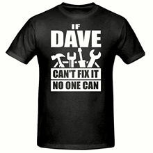 IF DAVE CANT FIX IT NO ONE CAN T SHIRT, FUNNY NOVELTY MENS SHIRT,SM-2XL New Shirts Funny Tops Tee Unisex
