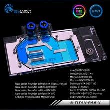 Bykski N-TITAN-PAS-X полное покрытие видеокарта водяного охлаждения блок для нового основателя GTX Titan X-Pascal, GTX1080Ti/1080/1070, M6000