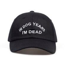 В собачьих лет и надписью «I'm DEAD Бейсбол Кепки шляпа c вышивкой, для отца хлопок словечки Snapback Кепки s; модная обувь унисекс; регулируемый Лидер продаж