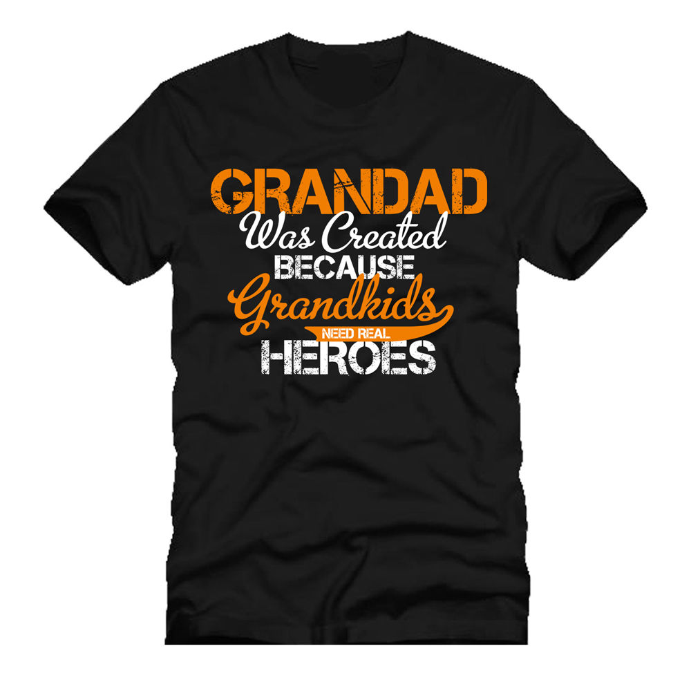 T Shirt Novelty Grandad Was Created Because Grandkids Need Real Heroes Fathers Day Tee T Shirt T Shirt Anime Tees