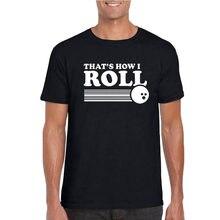 94109dff Funny BOWLING Tshirt Thats How I Roll T-Shirt Bowling League Mens Tee Shirt  Homme Fashion Graphics Printing Black White T Shirt