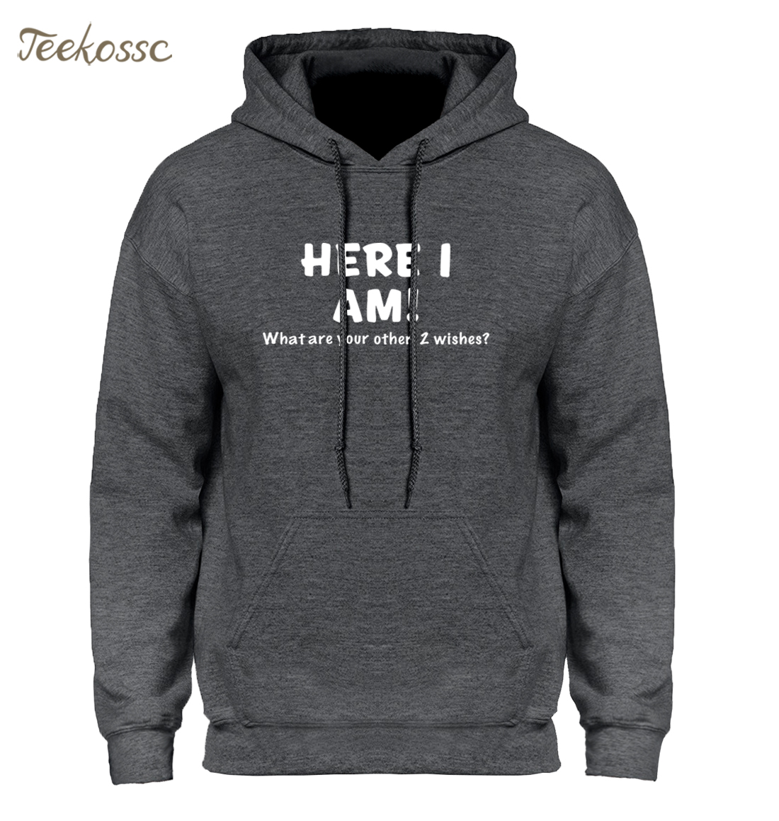 Funny Hoodie Here I Am What Are Your Other Two Wishes Hoodies Sweatshirt Men 2018 Winter Autumn Hooded Hoody Print Homme Slim
