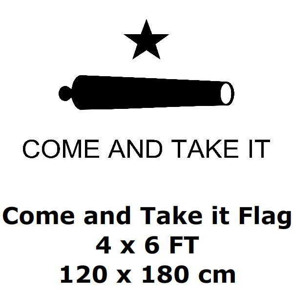 Come and Take it Flag 4` x 6` FT 100D Polyester Battle of