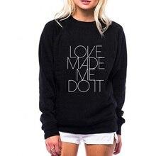 Любовь Заставил Меня Сделать Это Толстовка Harajuku Лозунг Tumblr Футболка с Круглым Вырезом Толстовки Женщины Моды Черный Белый Пуловер