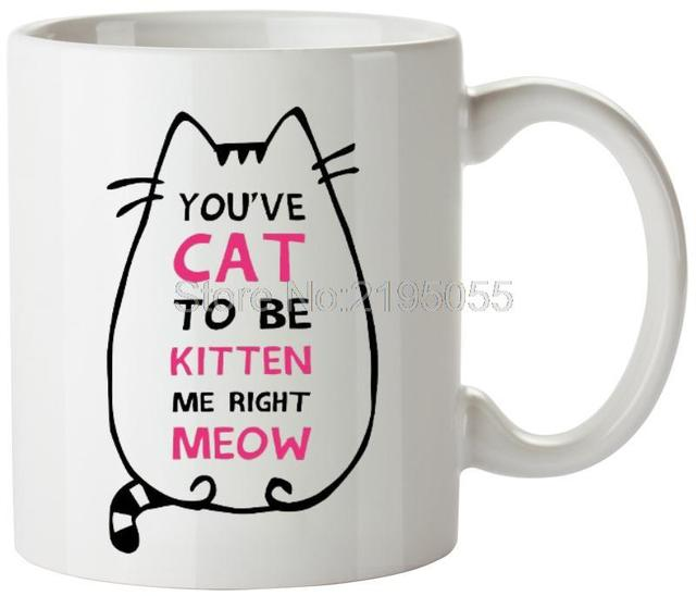 You Ve Cat To Be Kitten Me Right Meow Coffee Mug