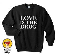 Love Is The Drug Printed Shirt Swag Hipster Print Slogan Top Crewneck Sweatshirt Unisex More Colors XS - 2XL slogan print fishnet sweatshirt