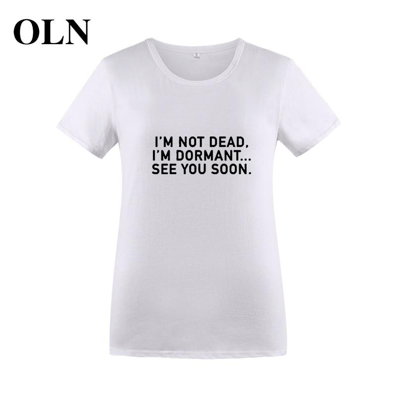 OLN 2018 IM NOT DEAD SEE YOU SOON Kawaii Letter Printed Women Cotton T Shirt Streetwear Black White Pink T-shirt Femme