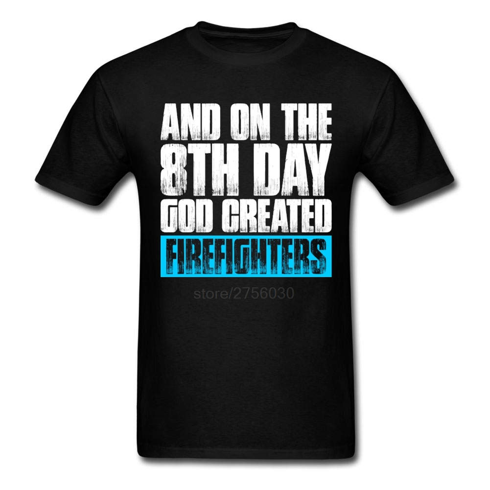 3XL And On The 8th Day God Created Firefighters Men Male Shirt Designer Custom Short Sleeve Team Tshirt