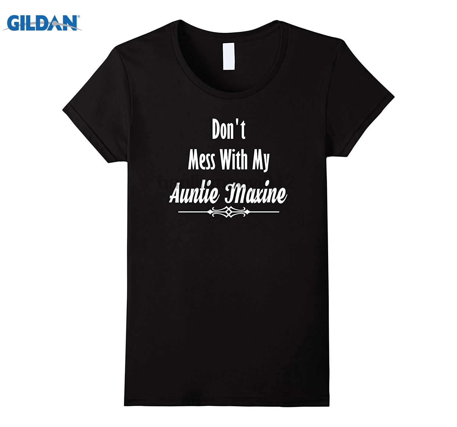GILDAN Dont Mess With My Auntie Maxine Protest T-Shirt 2018 Summer New Mens T-shirt Interesting Slim T-Shirt
