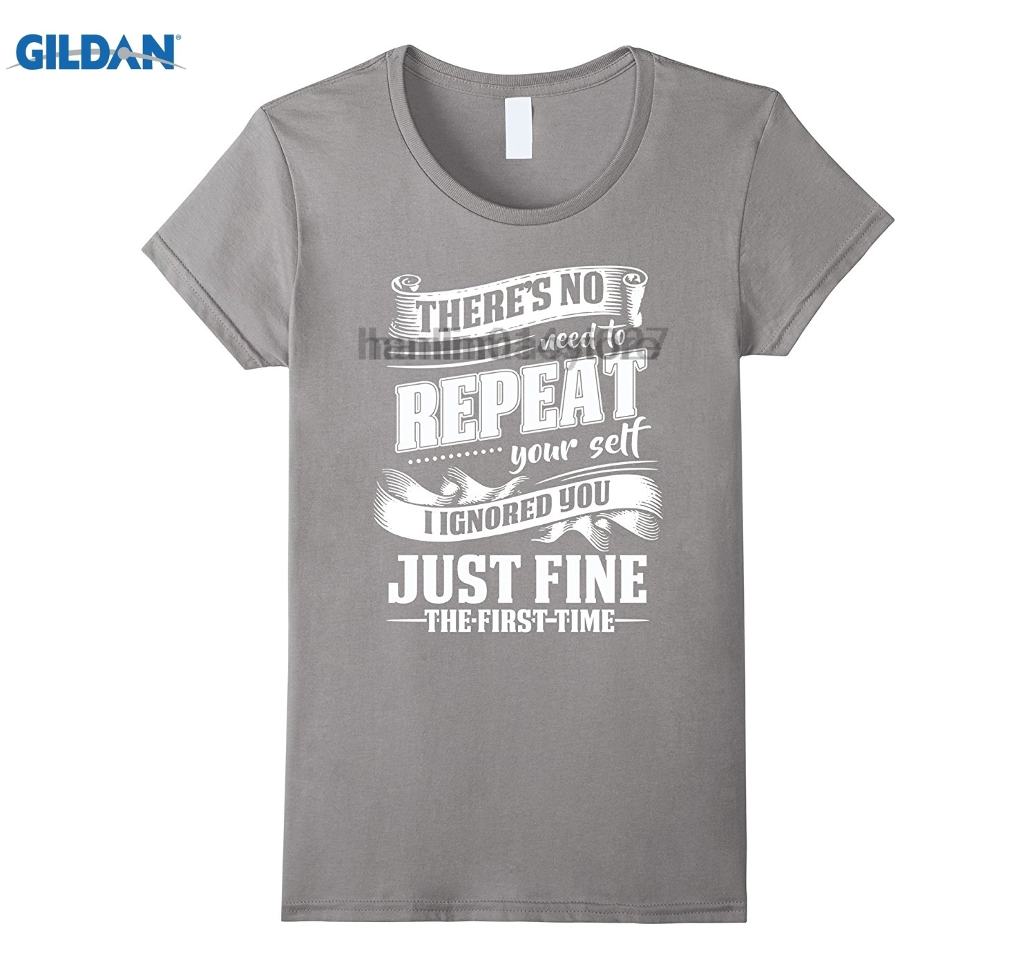 GILDAN Theres No Need To Repeat Yourself T-shirt I Ignored You
