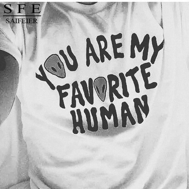 484c178e YOU ARE MY FAVORITE HUMAN Harajuku Punk Alien ET Print T Shirt Women Tops  Casual Short Sleeve T-Shirt Ladies Shirt 2160