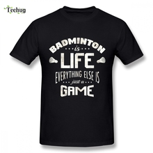 Badminton Is Life Homme Tee Shirt Slim fit Boy Novelty Summer O-neck For Fashion New Arrival Popular