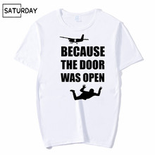 Men/Women Skydiving Gift Because the Door was Open T-shirt Summer Graphic Short Sleeves Unisex Hipster T shirt Mens Streetwear