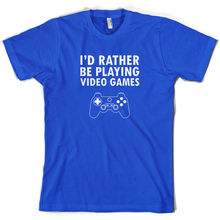 Id Rather Be Playing video Games - Mens T-Shirt 10 Colours Gaming Game Print T Shirt Short Sleeve Hot Tops Tshirt