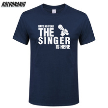 Have No Fear The Singer Is Here Funny T Shirt Men Print Cotton Casual Short Sleeve Streetwear Mens Clothing Brand  Hip Hop Tees