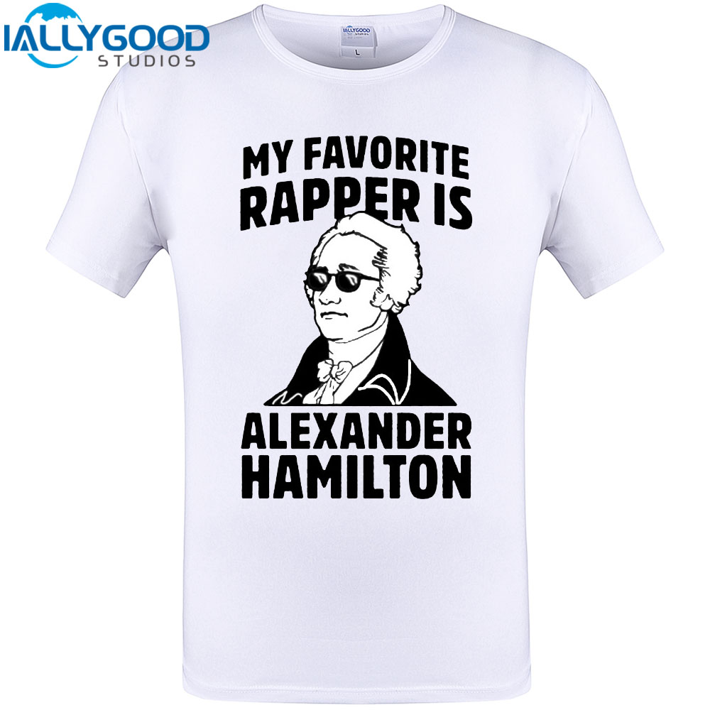 MY FAVORITE RAPPER IS ALEXANDER HAMILTON Cool Design T Shirt Men Cotton Short Sleeve Tops Plus Size Clothing Funny Printed Tee