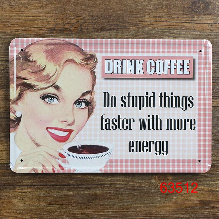 DRINK COFFEE DO STUPID THINGS Metal Poster Wall Decor Iron painting Tin Poster old picture 30X20CM How Old Do You Have To Be To Drink Coffee