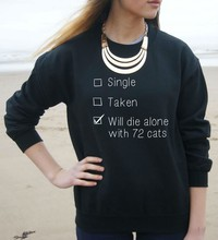 Single Taken Will Die Alone With 72 Cats Print Women Sweatshirt Jumper Casual Hoody For Lady Funny Hipster Black White-F765