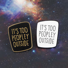 ITS TOO PEOPLEY OUSIDE Fashion new funny phrase card badge brooch shirt short sleeve creative fashion jewelry gift