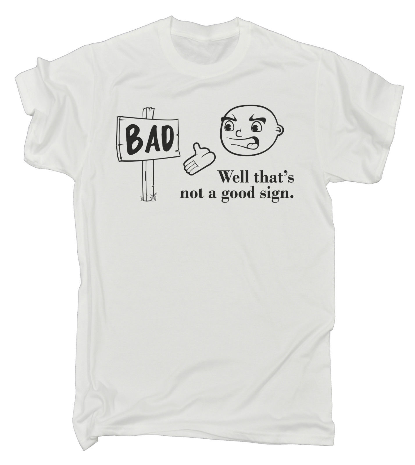 BAD Well Thats Not A Good Sign T-SHIRT Tee Joke Humour Funny Birthday Gift 123t Men Brand Printed 100% Cotton T Shirt