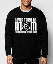 Never Trust an Atom 2017 new arrival spring winter science sweatshirt men hip hop tracksuit loose fit adult chemistry men hoodie